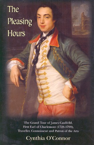 9781898256663: The Pleasing Hours: James Caulfield, First Earl of Charlemont 1728-99 : Traveller, Connoisseur and Patron of the Arts in Ireland