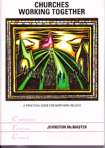 Churches Working Together: A Practical Guide for Northern Ireland: McMaster, Johnston