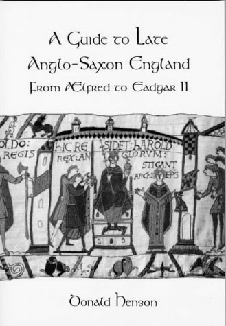 A Guide to Late Anglo-Saxon England: Henson, Donald