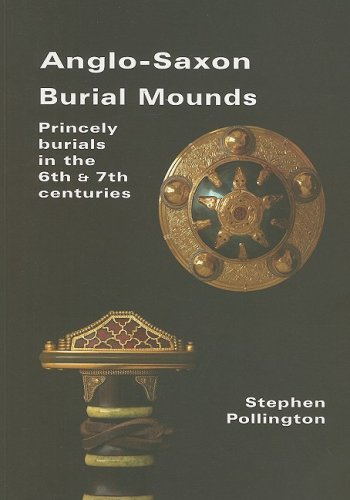 9781898281511: Anglo-Saxon Burial Mounds: Princely Burials in the 6th and 7th Centuries