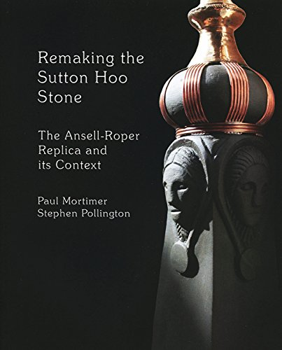 9781898281696: Remaking the Sutton Hoo Stone: The Ansell-Roper Replica and its Context
