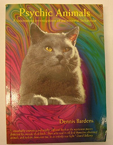 Psychic Animals: A Fascinating Investigation of Paranormal Behavior: Bardens, Dennis