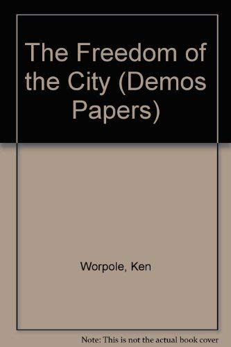 The Freedom of the City (Demos Papers): Ken Worpole