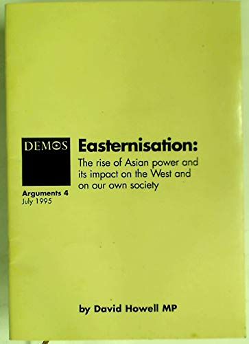 9781898309765: Easterisation: Rise of Asian Power and Its Impact on the West and on Our Own Society (Arguments)