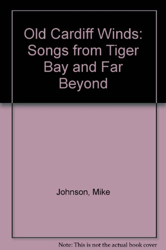 Old Cardiff Winds: Songs from Tiger Bay and Far Beyond (1898317003) by Mike Johnson