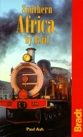 Southern Africa by Rail (Bradt Rail Guides): Ash, Paul