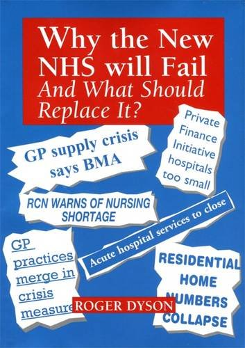 Why the New NHS will Fail and What Should Replace It?: Dyson, Roger