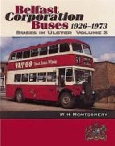 Buses in Ulster: Belfast Corporation Buses, 1926-73 v. 3: Montgomery, W.H.