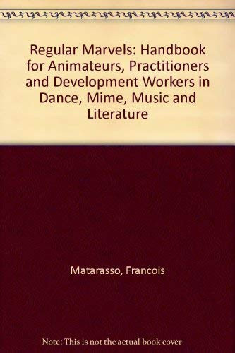 9781898409014: Regular Marvels: Handbook for Animateurs, Practitioners and Development Workers in Dance, Mime, Music and Literature