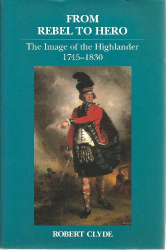 9781898410218: From Rebel to Hero: Image of the Highlander, 1745-1830