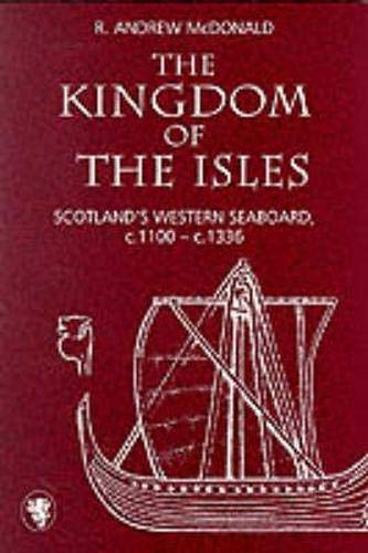 The Kingdom of the Isles: Scotland's Western: McDonald, R. Andrew