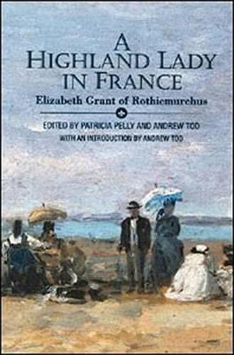 9781898410904: A Highland Lady in France, 1843-1845: Elizabeth Grant of Rothiemurchus