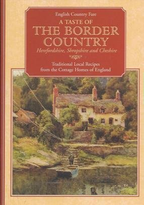 9781898435440: Taste of the Border Country: Herefordshire, Shropshire and Cheshire - Traditional Local Recipes from the Cottage Homes of England (English Country Fare)