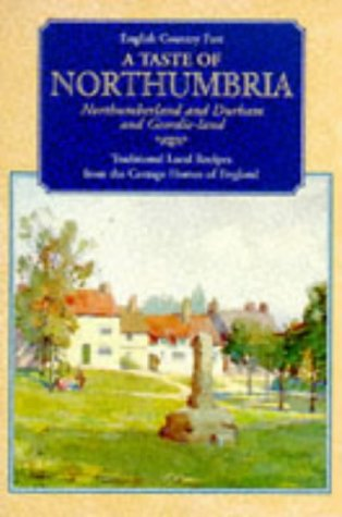 A Taste of Northumbria: Northumberland and Durham and Geordie-land - Traditional Local Recipes from...