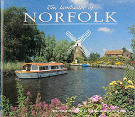 The Landscape of Norfolk: An Evocative View in Words and Pictures
