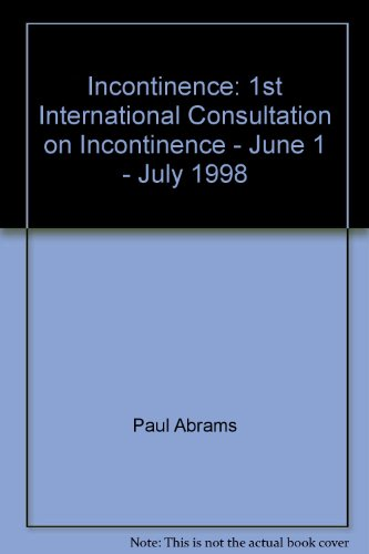 Incontinence: 1st International Consultation on Incontinence - June 1 - July 1998: Paul Abrams, ...