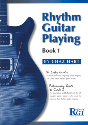 Rhythm Guitar Playing: The Early Grades - Preliminary to Grade 2 Bk.1: Hart, Chaz; Registry of ...