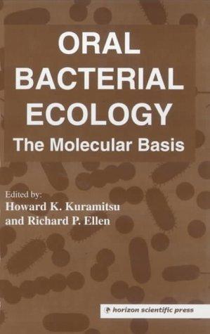 Oral Bacterial Ecology: The Molecular Basis: Kuramitsu, Howard K.; Ellen, Richard P.