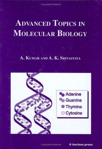 Advanced Topics in Molecular Biology: Kumar, A Srivastava,