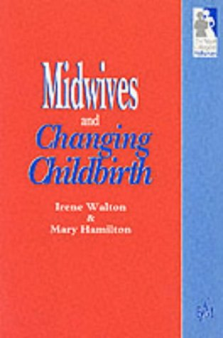 Midwives & Changing Childbirth, 1e (The Royal College of Midwives): Walton, Irene