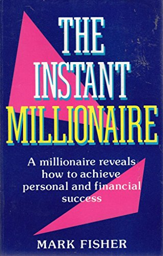 9781898520016: Instant Millionaire: A Millionaire Reveals How to Achieve Personal and Financial Success