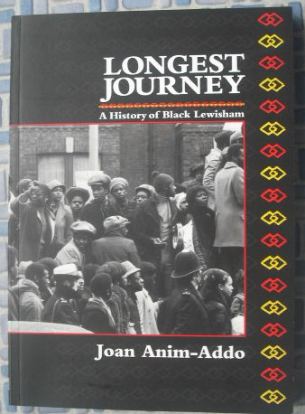 The Longest Journey: History of Black Lewisham: Anim-Addo, Joan