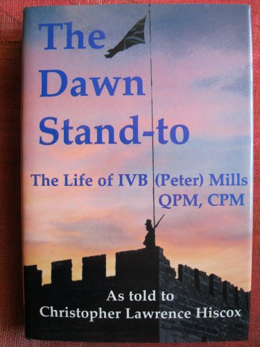 9781898546399: The Dawn Stand-to: The Life of IVB (Peter) Mills QPM, CPM