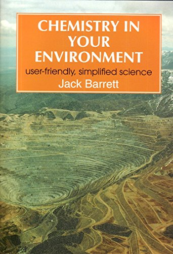 Chemistry in your Environment - User-friendly, simplified science -: BARRETT, J.: