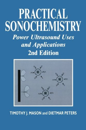 Practical Sonochemistry: Power Ultrasound Uses and Applications: T. J. Mason,