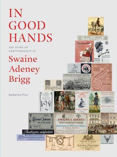 In Good Hands: 250 Years of Craftsmanship at Swaine Adeney Brigg: Prior, Katherine