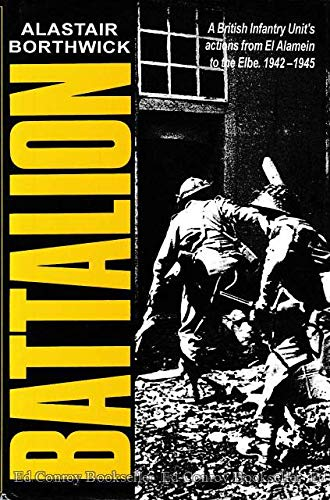 9781898573005: Battalion: British Infantry Unit's Actions from El Alamein to the Elbe, 1942-45