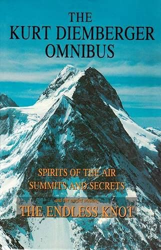 The Kurt Diemberger Omnibus: Spirits of the Air, Summits and Secrets, and The Endless Knot (...