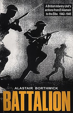 9781898573357: Battalion: British Infantry Unit's Actions from El Alamein to the Elbe, 1942-45