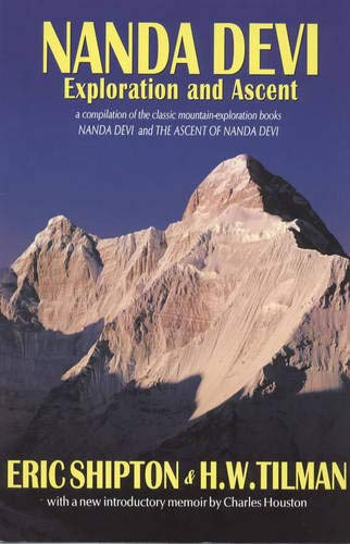 9781898573432: Nanda Devi: Exploration and Ascent : a Compilation of the Two Mountain-exploration Books, Nanda Devi and The Ascent of Nanda Devi, Plus Shipton's Account of His Later Explorations