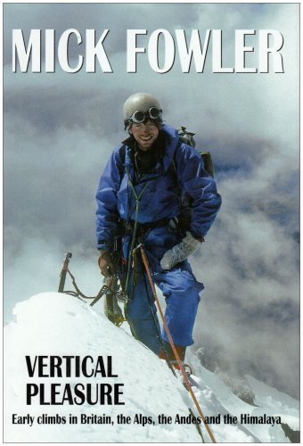 9781898573678: Vertical Pleasure: Early Climbs in Britain, the Alps, the Andes and the Himalaya