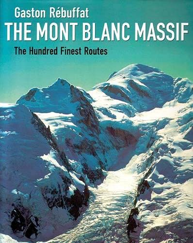 9781898573692: The Mont Blanc Massif: The Hundred Finest Routes