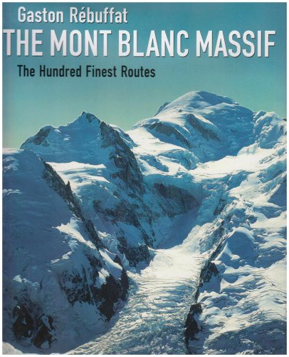 The Mont Blanc Massif: The Hundred Finest Routes: Rebuffat, Gaston