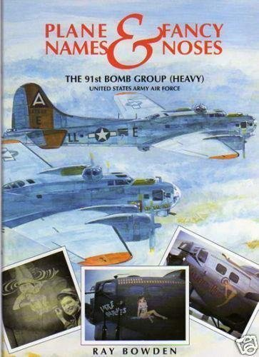 Plane Names and Fancy Noses: The 91st Bomb Group (Heavy) United States Army Airforce, Bassingbourn:...