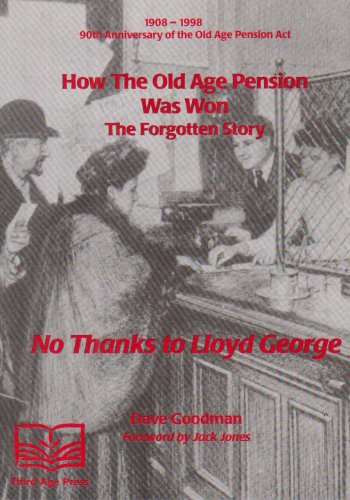 How the Old Age Pension Was Won: The Forgotten Story. No Thanks to Lloyd George