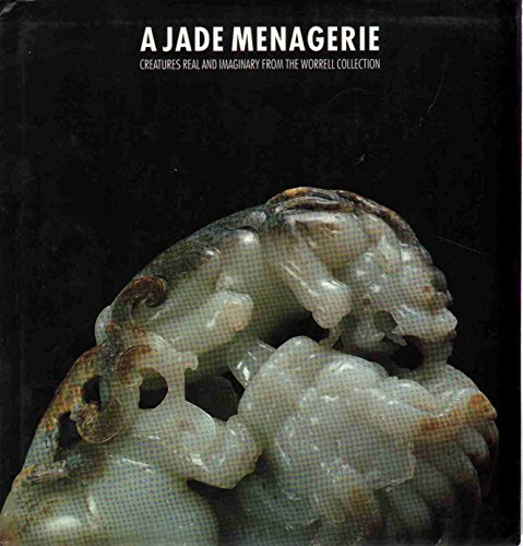 A jade menagerie: creatures real and imaginary from the Worrell Collection: Ayers, John