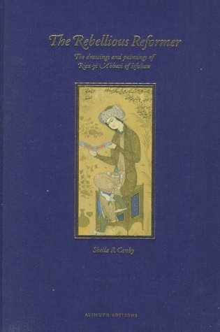9781898592051: The Rebellious Reformer: The Drawings and Paintings of Riza-Yi Abbasi of Isfahan