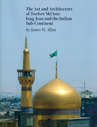 Art and Architecture of Twelver Shi'ism: Allan, James W.