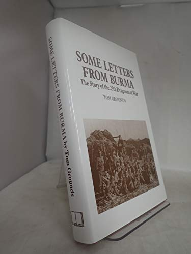 9781898594116: Some Letters from Burma: The Story of the 25th Dragoons at War (Into Battle)