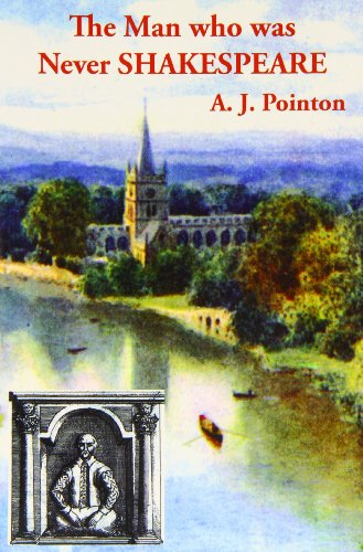 The Man Who Was Never Shakespeare: The: A. J. Pointon