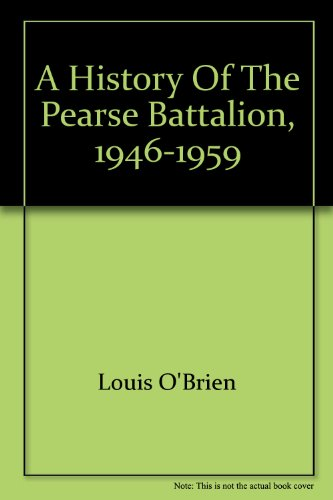 A History of the Pearse Battalion, 1946-1959: Louis OBrien