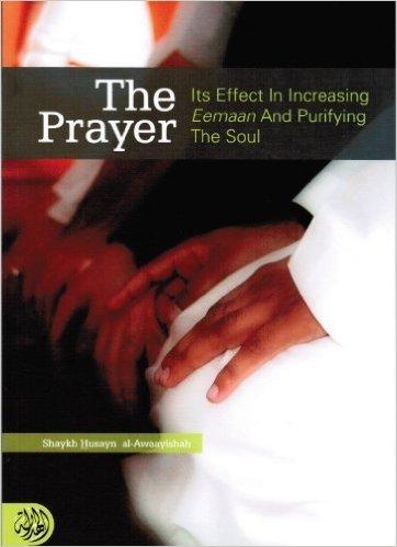 The Prayer: Its Effect in Increasing Eemaan: Shaykh Husayn Al-Awaayishah