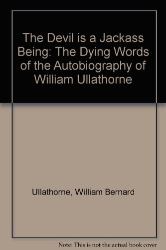 9781898663072: The Devil is a Jackass Being: The Dying Words of the Autobiography of William Ullathorne