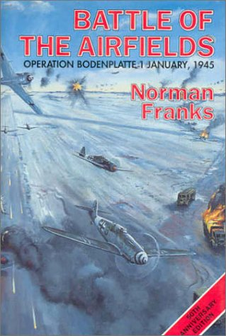 9781898697152: BATTLE OF THE AIRFIELDS: Operation Bodenplatte 1 January 1945