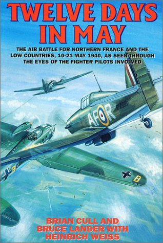 Twelve Days in May - The Air Battle for Northern France and the Low Countries, 10-21 May 1940, as ...