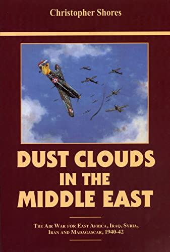 9781898697374: Dust Clouds in the Middle East: The Air War for East Africa, Iraq, Syria, Iran and Madagascar, 1940-42